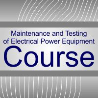 Maintenance and Testing of Electrical Power Equipment Course